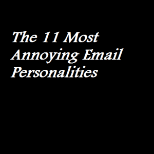The 11 Most Annoying Email Personalities