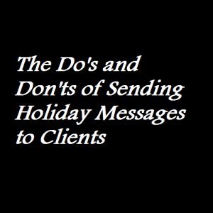 The Do's and Don'ts of Sending Holiday Messages to Clients