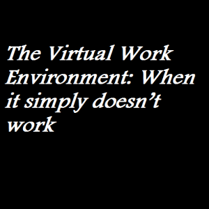 The Virtual Work Environment When it simply doesn't work