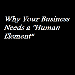 Why Your Business Needs a Human Element