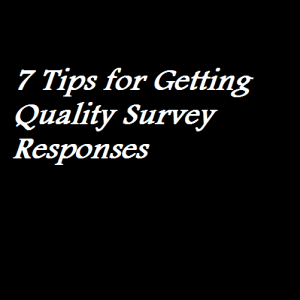7 Tips for Getting Quality Survey Responses