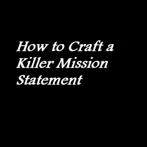 How to Craft a Killer Mission Statement
