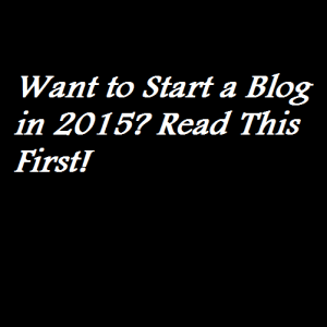 Want to Start a Blog in 2015 Read This First