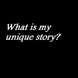 What is my unique story
