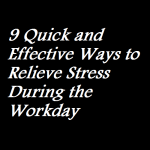 9 Quick and Effective Ways to Relieve Stress During the Workday
