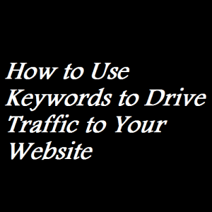 How to Use Keywords to Drive Traffic to Your Website