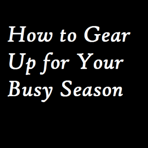 How to Gear Up for Your Busy Season