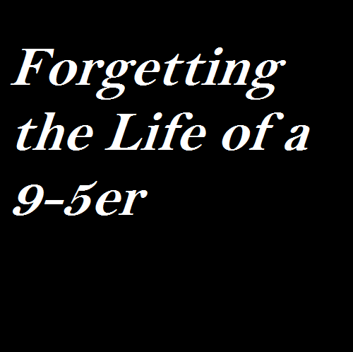Forgetting the Life of a 9-5er