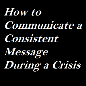 How to Communicate a Consistent Message During a Crisis