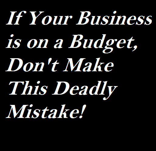 If Your Business is on a Budget, Don't Make This Deadly Mistake