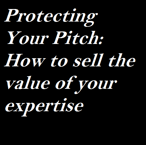 Protecting Your Pitch How to sell the value of your expertise