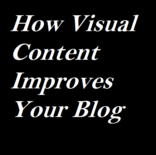 How Visual Content Improves Your Blog