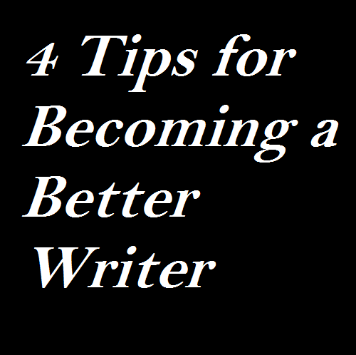 4 Tips for Becoming a Better Writer