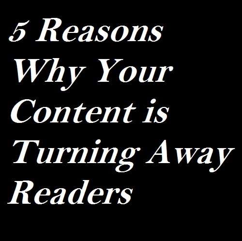 5 Reasons Why Your Content is Turning Away Readers