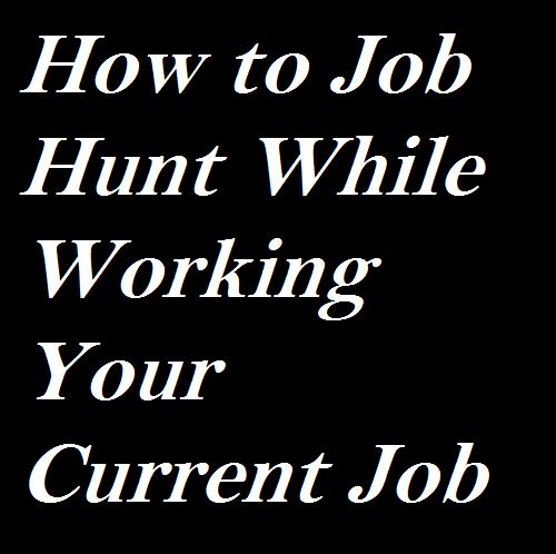 How to Job Hunt While Working Your Current Job